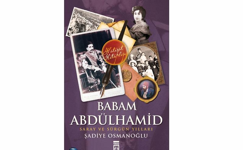 İLKADIM KİTAPLIĞI / Babam Abdülhamid / Şadiye Osmanoğlu