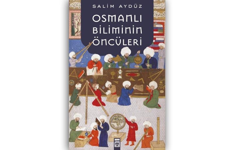 İLKADIM KİTAPLIĞI / Osmanlı Biliminin Öncüleri - Salim Aydüz